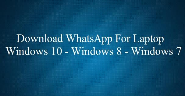 Download WhatsApp For Laptop Windows 10 8 7 XP